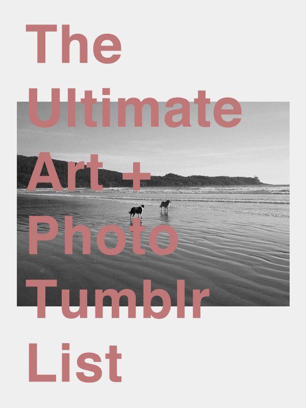 Ultimate Art + Photo Tumblr List